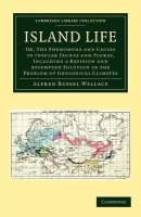 Cambridge Library Collection - Earth Science: Island Life: Or, The Phenomena and Causes of Insular Faunas and Floras, Including a Revision and Attempted Solution of the Problem of Geological Climates(English, Paperback, Wallace Alfred Russel)