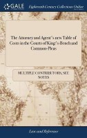 The Attorney and Agent's New Table of Costs in the Courts of King's-Bench and Common-Pleas(English, Hardcover, Multiple Contributors)