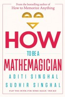 How to Be a Mathemagician - Flip the Book for some Magic Tricks!(English, Paperback, Singhal Aditi)