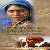 The Impact of Christian Mission on the Socio-Cultiral Life of the Bhil Tribe in Rajasthan(English, Paperback, Daniel Alexander T)