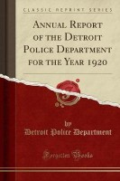 Annual Report of the Detroit Police Department for the Year 1920 (Classic Reprint)(English, Paperback, Department Detroit Police)