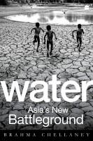 Water: Asia's New Battleground(English, Paperback, Brahma Chellaney)