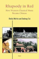 Rhapsody in Red - How Western Classical Music Became Chinese(English, Paperback, Melvin Sheila)