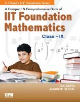 Compact and Comprehensive Book of IIT Foundation Mathematics CLASS IX(English, Paperback, ANUBHUTI GANGAL, S K GUPTA)