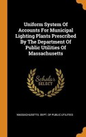 Uniform System of Accounts for Municipal Lighting Plants Prescribed by the Department of Public Utilities of Massachusetts(English, Hardcover, Unknown)
