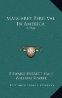 Margaret Percival in America(English, Hardcover, Jr. Hale Edward Everett)