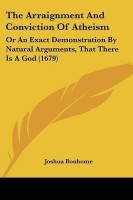 The Arraignment And Conviction Of Atheism(English, Paperback, Bonhome Joshua)