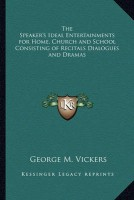 The Speaker's Ideal Entertainments for Home, Church and School Consisting of Recitals Dialogues and Dramas(English, Paperback, George M. Vickers)