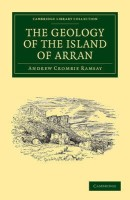 Cambridge Library Collection - Earth Science: The Geology of the Island of Arran: From Original Survey(English, Paperback, Ramsay Andrew Crombie)