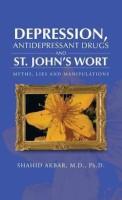 Depression, Antidepressant Drugs and St. John's Wort(English, Hardcover, Akbar M D Ph D Shahid)
