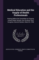Medical Education and the Supply of Health Professionals(English, Paperback, United States. Congress. Senate. Committ)