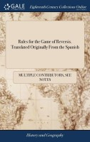 Rules for the Game of Reversis. Translated Originally From the Spanish(English, Hardcover, See Notes Multiple Contributors)