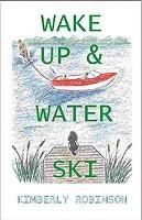 Wake Up and Water Ski(English, Paperback, Robinson Kimberley)