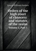 Orders of the High Court of Chancery and Statutes of the Realm Volume 1. Part 1(English, Paperback, Sanders George Williams)