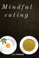 Mindful Eating(English, Paperback, Penrose Lily)