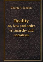 Reality Or, Law and Order vs. Anarchy and Socialism(English, Paperback, Sanders George A)