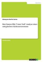 Bret Easton Ellis Unter Null. Analyse eines untypischen Adoleszenzromans(German, Paperback, Sarica Zumeyran Berfin)