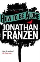 How to be Alone(English, Paperback, Franzen Jonathan)