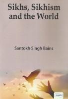 Sikhs, Sikhism and the World(English, Paperback, Santokh Singh Bains)