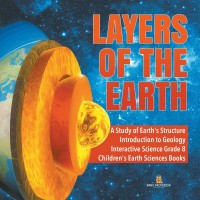 Layers of the Earth - A Study of Earth's Structure - Introduction to Geology - Interactive Science Grade 8 - Children's Earth Sciences Books(English, Paperback, Baby Professor)