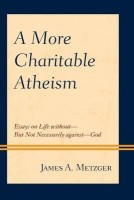A More Charitable Atheism(English, Paperback, Metzger James A.)