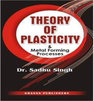 KHANNA PUBLISHERS Theory Of Plasticity And Metal Forming Processes by Dr. Sadhu Singh Higher Education(Voucher)