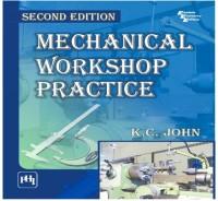 PHI Learning Mechanical Workshop Practice by JOHN, K. C. Higher Education(Voucher)