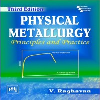 PHI Learning Physical Metallurgy: Principles And Practice by RAGHAVAN, V. Higher Education(Voucher)