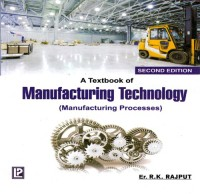 Laxmi Publications A Textbook Of Manufacturing Technology (Manufacturing Processes) by Er. R. K. Rajput Higher Education(Voucher)