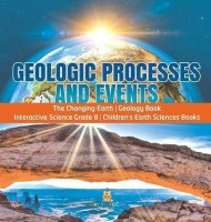 Geologic Processes and Events The Changing Earth Geology Book Interactive Science Grade 8 Children's Earth Sciences Books(English, Hardcover, Baby Professor)