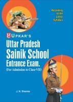 Uttar Pradesh Sainik School Entrance Exam. (For Admission To Class VII)(English, Paperback, Sharma J. N.)