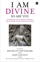 I Am Divine. So Are You: How Buddhism, Jainism, Sikhism and Hinduism Affirm the Dignity of Queer Identities and Sexualities(English, Hardcover, Devdutt Pattanaik)