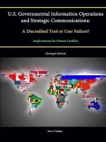 U.S. Governmental Information Operations and Strategic Communications: A Discredited Tool or User Failure? Implications for Future Conflict (Enlarged Edition)(English, Paperback, Institute Strategic Studies)