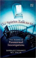 The Spirits Talk To Me: True Accounts of Paranormal Investigations(Paperback, Sarbajeet Mohanty, Neil D'Silva)