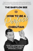 How to be a Perfect Christian(English, Hardcover, Babylon Bee)