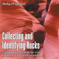 Collecting and Identifying Rocks - Geology Books for Kids Age 9-12 - Children's Earth Sciences Books(English, Paperback, Baby Professor)