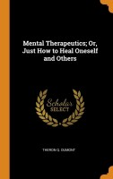 Mental Therapeutics; Or, Just How to Heal Oneself and Others(English, Hardcover, Dumont Theron Q)