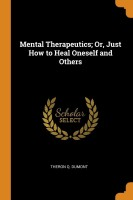 Mental Therapeutics; Or, Just How to Heal Oneself and Others(English, Paperback, Dumont Theron Q)