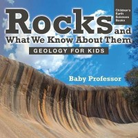 Rocks and What We Know About Them - Geology for Kids - Children's Earth Sciences Books(English, Paperback, Baby Professor)