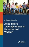 A Study Guide for Anne Tyler's Average Waves in Unprotected Waters(English, Paperback, Gale Cengage Learning)