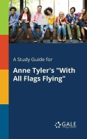 A Study Guide for Anne Tyler's with All Flags Flying(English, Paperback, Gale Cengage Learning)
