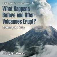 What Happens Before and After Volcanoes Erupt? Geology for Kids - Children's Earth Sciences Books(English, Paperback, Baby Professor)
