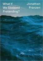 What If We Stopped Pretending?(English, Hardcover, Franzen Jonathan)
