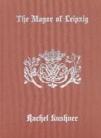 The Mayor of Leipzig(English, Hardcover, Kushner Rachel)