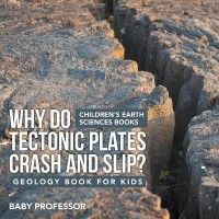 Why Do Tectonic Plates Crash and Slip? Geology Book for Kids Children's Earth Sciences Books(English, Paperback, Baby Professor)
