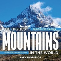 The Highest Mountains In The World - Geology for Children Children's Earth Sciences Books(English, Paperback, Baby Professor)