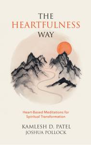 The Heartfulness Way : Heart - Based Meditations for Spiritual Transformation