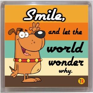 Thoughtroad Smile And Let World Wonder Fridge Magnet