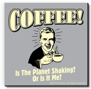 bCreative Coffee? Is The Planet Shaking? Or Is It Me? Fridge Magnet, Door Magnet