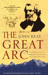 THE GREAT ARC - HOW INDIA WAS MAPPED AND EVEREST NAMED